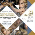 """Presentazione di """"Da ruralis ecclesia a santuario cittadino"""" nuovo volume sulla Madonna delle Grazie"""